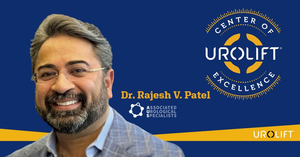 Rajesh Patel, MD designated UroLift Center of Excellence